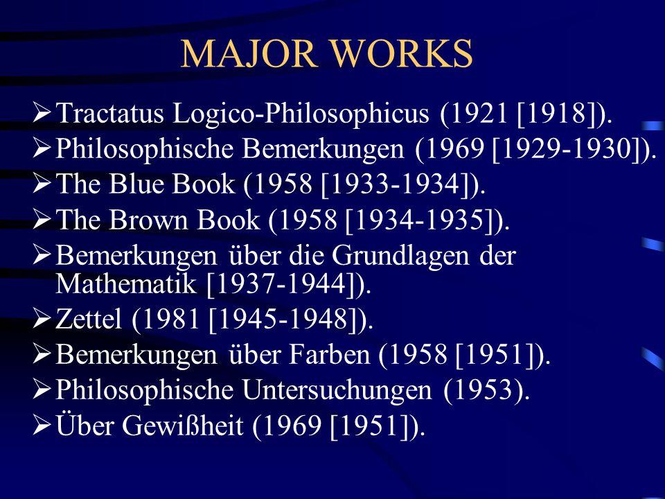 MAJOR WORKS Tractatus Logico-Philosophicus (1921 [1918]).